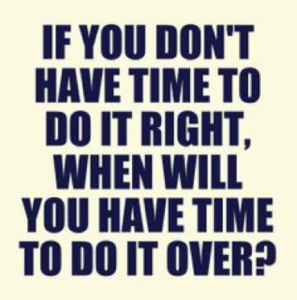 Blue text saying 'if you don't have the time to do it right, when will you have the time to do it over?'